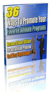 Product picture 36 Ways to Promote your Favorite Affiliate Programs, Internet Marketing & Online Profits